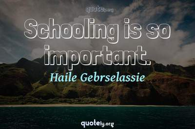 Photo Quote of Schooling is so important.