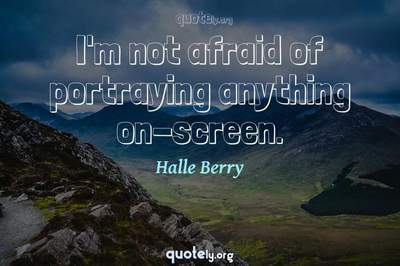 Photo Quote of I'm not afraid of portraying anything on-screen.
