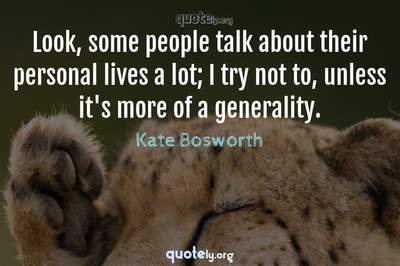 Photo Quote of Look, some people talk about their personal lives a lot; I try not to, unless it's more of a generality.