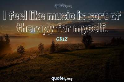 Photo Quote of I feel like music is sort of therapy for myself.