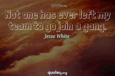 Photo Quote of Not one has ever left my team to go join a gang.