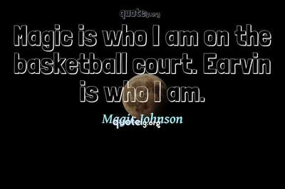 Photo Quote of Magic is who I am on the basketball court. Earvin is who I am.