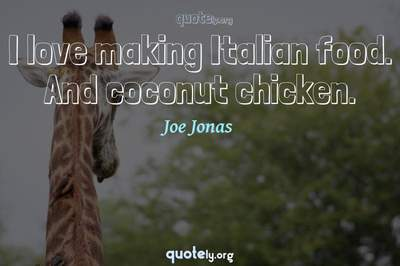 Photo Quote of I love making Italian food. And coconut chicken.