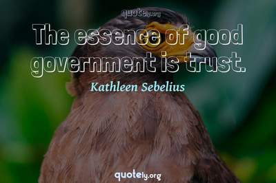 Photo Quote of The essence of good government is trust.