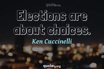 Photo Quote of Elections are about choices.