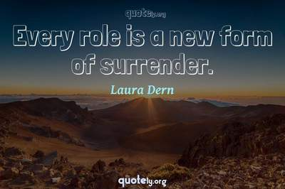 Photo Quote of Every role is a new form of surrender.