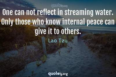 Photo Quote of One can not reflect in streaming water. Only those who know internal peace can give it to others.