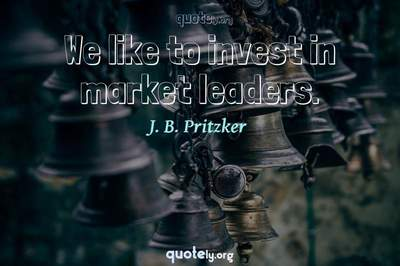 Photo Quote of We like to invest in market leaders.