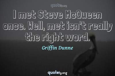 Photo Quote of I met Steve McQueen once. Well, met isn't really the right word.