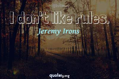 Photo Quote of I don't like rules.