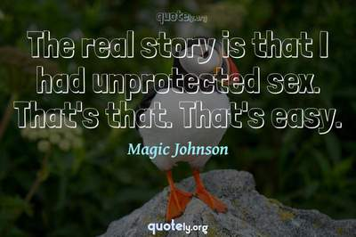 Photo Quote of The real story is that I had unprotected sex. That's that. That's easy.