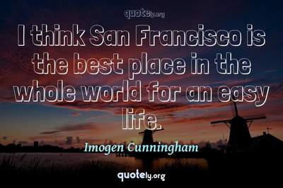 Photo Quote of I think San Francisco is the best place in the whole world for an easy life.