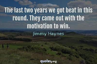 Photo Quote of The last two years we got beat in this round. They came out with the motivation to win.