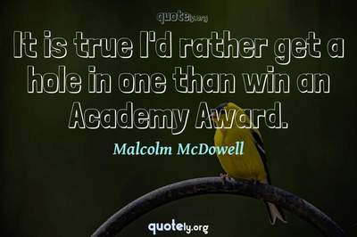 Photo Quote of It is true I'd rather get a hole in one than win an Academy Award.