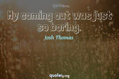 Photo Quote of My coming out was just so boring.