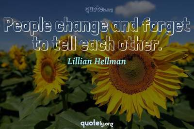 Photo Quote of People change and forget to tell each other.