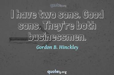 Photo Quote of I have two sons. Good sons. They're both businessmen.
