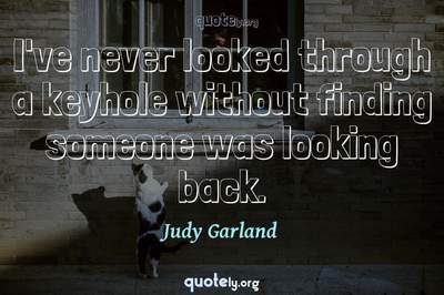 Photo Quote of I've never looked through a keyhole without finding someone was looking back.