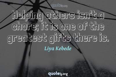 Photo Quote of Helping others isn't a chore; it is one of the greatest gifts there is.