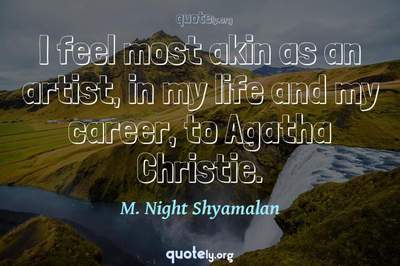 Photo Quote of I feel most akin as an artist, in my life and my career, to Agatha Christie.