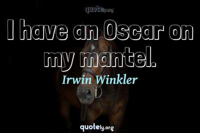 Photo Quote of I have an Oscar on my mantel.