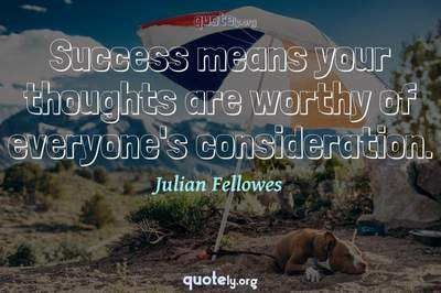 Photo Quote of Success means your thoughts are worthy of everyone's consideration.