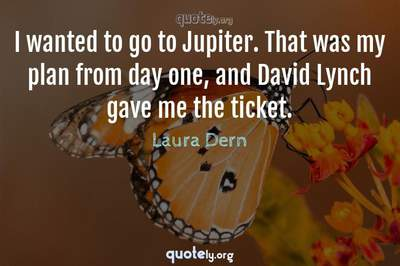 Photo Quote of I wanted to go to Jupiter. That was my plan from day one, and David Lynch gave me the ticket.