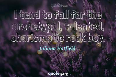 Photo Quote of I tend to fall for the archetypal, talented, charismatic rock boy.