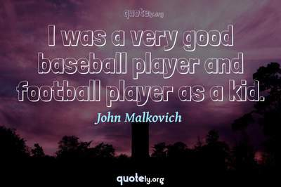 Photo Quote of I was a very good baseball player and football player as a kid.