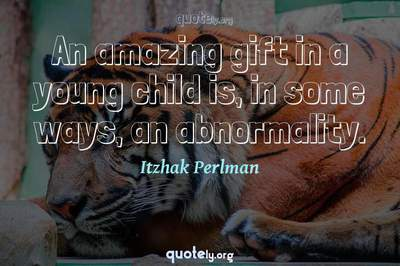 Photo Quote of An amazing gift in a young child is, in some ways, an abnormality.