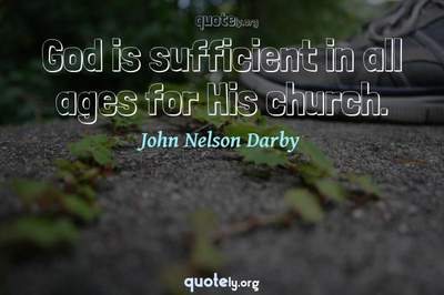 Photo Quote of God is sufficient in all ages for His church.