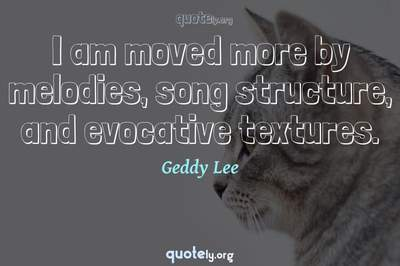 Photo Quote of I am moved more by melodies, song structure, and evocative textures.