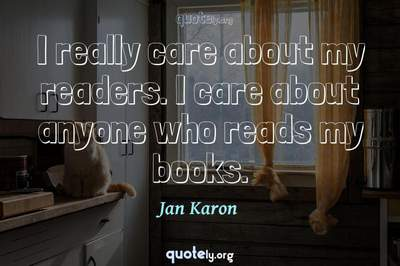Photo Quote of I really care about my readers. I care about anyone who reads my books.