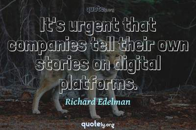 Photo Quote of It's urgent that companies tell their own stories on digital platforms.