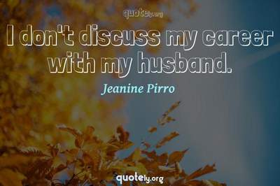Photo Quote of I don't discuss my career with my husband.