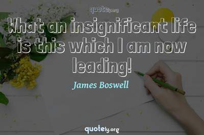 Photo Quote of What an insignificant life is this which I am now leading!