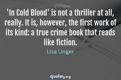 Photo Quote of 'In Cold Blood' is not a thriller at all, really. It is, however, the first work of its kind: a true crime book that reads like fiction.