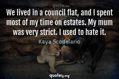 Photo Quote of We lived in a council flat, and I spent most of my time on estates. My mum was very strict. I used to hate it.