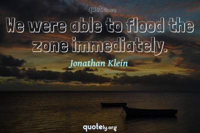 Photo Quote of We were able to flood the zone immediately.