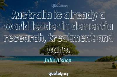 Photo Quote of Australia is already a world leader in dementia research, treatment and care.