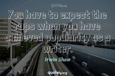 Photo Quote of You have to expect the raps when you have achieved popularity as a writer.