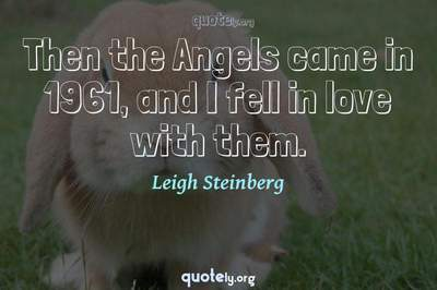 Photo Quote of Then the Angels came in 1961, and I fell in love with them.