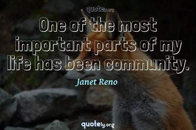 Photo Quote of One of the most important parts of my life has been community.