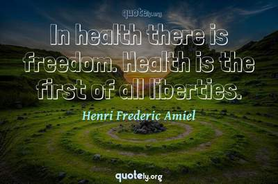 Photo Quote of In health there is freedom. Health is the first of all liberties.
