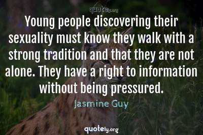 Photo Quote of Young people discovering their sexuality must know they walk with a strong tradition and that they are not alone. They have a right to information without being pressured.