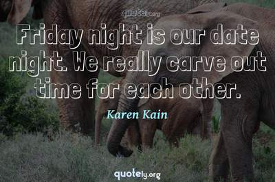 Photo Quote of Friday night is our date night. We really carve out time for each other.