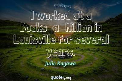 Photo Quote of I worked at a Books-a-Million in Louisville for several years.