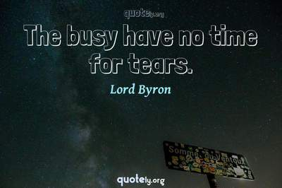 Photo Quote of The busy have no time for tears.
