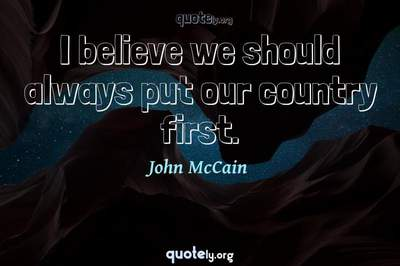 Photo Quote of I believe we should always put our country first.