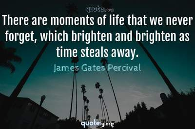 Photo Quote of There are moments of life that we never forget, which brighten and brighten as time steals away.